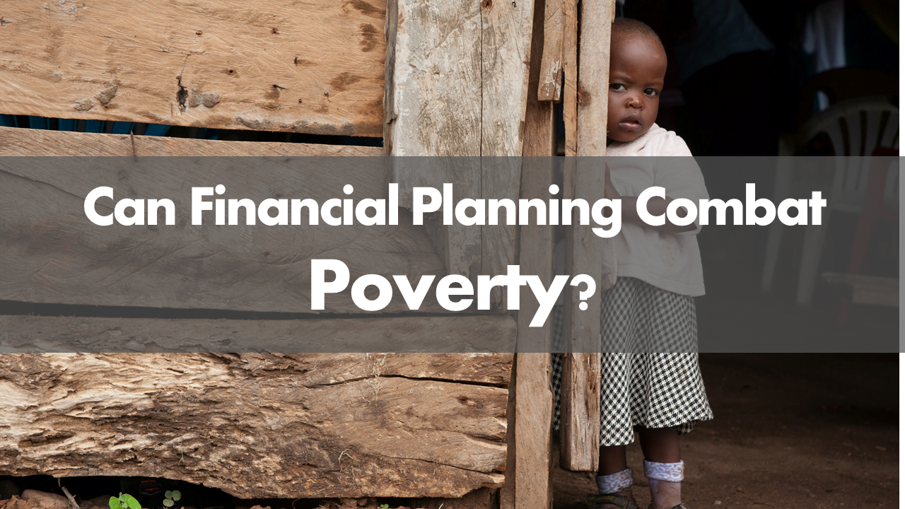 A Financial Planner's Confession: Can Financial Planning Combat Poverty?