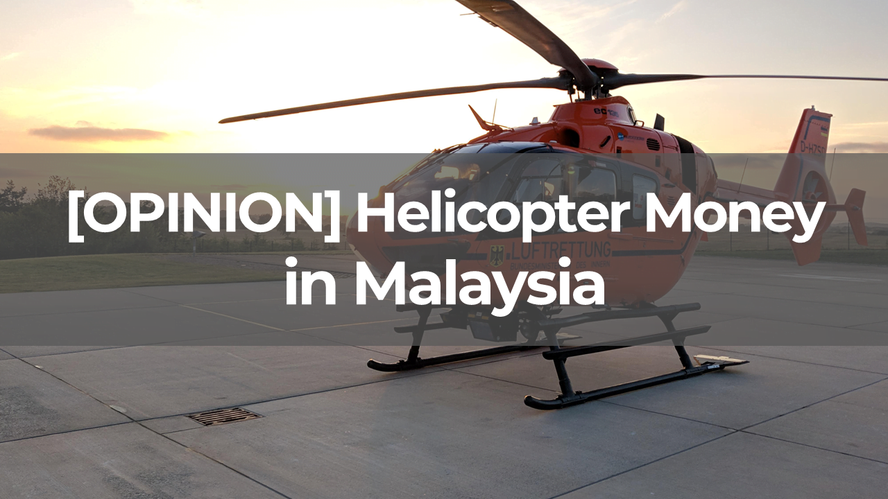 If Malaysia starts dropping helicopter money, what happens next?