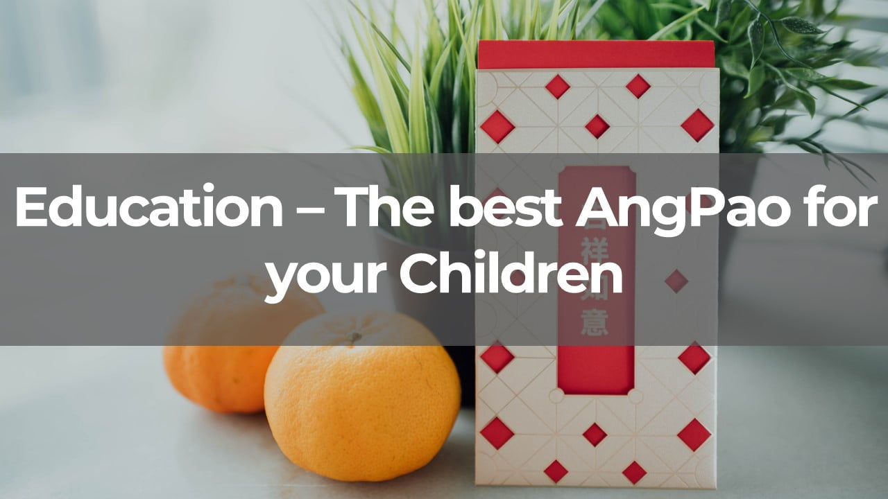 Education, is the best AngPao you can give to your children. Here are 5 steps to start planning.